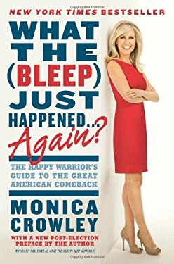 What the (Bleep) Just Happened?: The Happy Warrior's Guide to the Great American Comeback 9780062131300