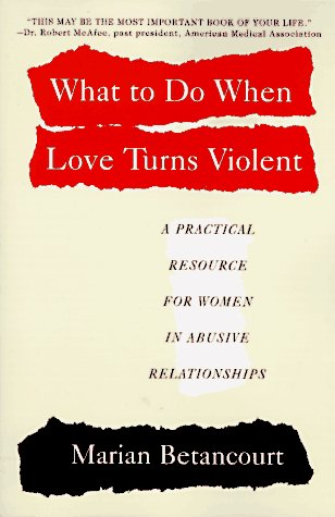 What to Do When Love Turns Violent: A Practical Resource for Women in Abusive Relationships