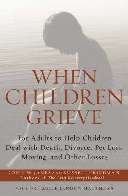 When Children Grieve: For Adults to Help Children Deal with Death, Divorce, Pet Loss, Moving, and Other Losses 9780060084295