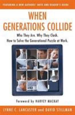 When Generations Collide: Who They Are. Why They Clash. How to Solve the Generational Puzzle at Work 9780066621074