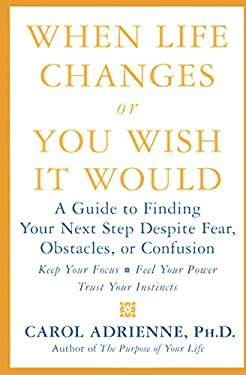 When Life Changes or You Wish It Would: A Guide to Finding Your Next Step Despite Fear, Obstacles, or Confusion