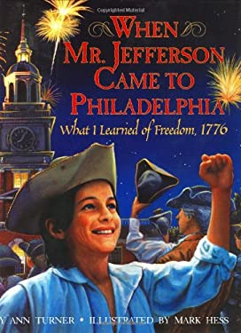 When Mr. Jefferson Came to Philadelphia: What I Learned of Freedom, 1776