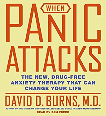 When Panic Attacks: The New, Drug-Free Anxiety Therapy That Can Change Your Life 9780060577100