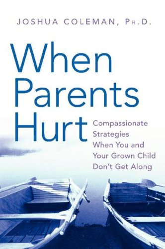 When Parents Hurt: Compassionate Strategies When You and Your Grown Child Don't Get Along 9780061148422