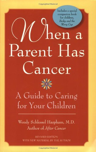 "When a Parent Has Cancer: A Guide to Caring for Your Children [With Companion Book ""Becky and the Worry Cup""]"