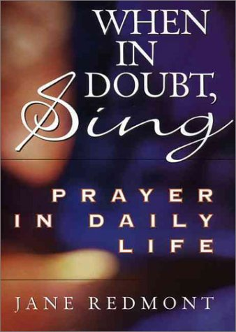 When in Doubt, Sing: Prayer in Everyday Life