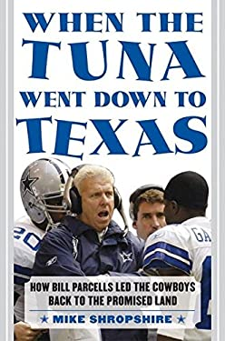 When the Tuna Went Down to Texas: How Bill Parcells Led the Cowboys Back to the Promised Land