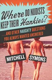 Where Do Nudists Keep Their Hankies?: And Other Naughty Questions You Always Wanted Answered 195775