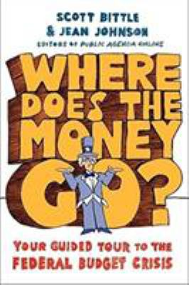 Where Does the Money Go?: Your Guided Tour to the Federal Budget Crisis 9780061241871