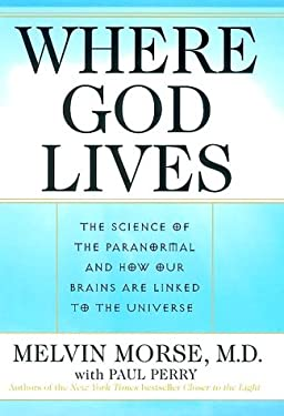Where God Lives: The Science of the Paranormal and How Our Brains Are Linked to the Universe 9780060175047