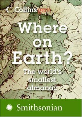 Where on Earth?: The World's Smallest Almanac