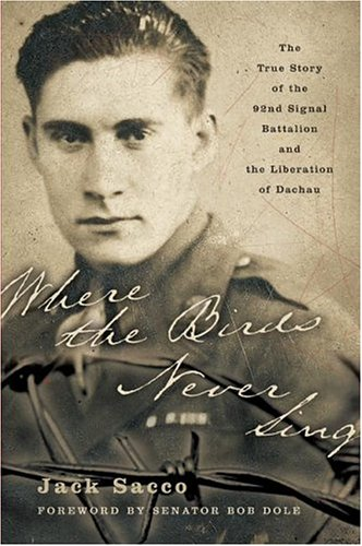 Where the Birds Never Sing: The True Story of the 92nd Signal Battalion and the Liberation of Dachau