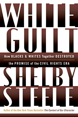 White Guilt: How Blacks and Whites Together Destroyed the Promise of the Civil Rights Era 9780060578626