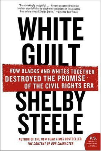 White Guilt: How Blacks and Whites Together Destroyed the Promise of the Civil Rights Era 9780060578633