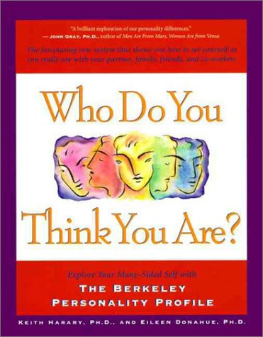 Who Do You Think You Are?: Explore Your Many-Sided Self with the Berkeley Personality Profile: The Fascinating New System That Shows You How to S