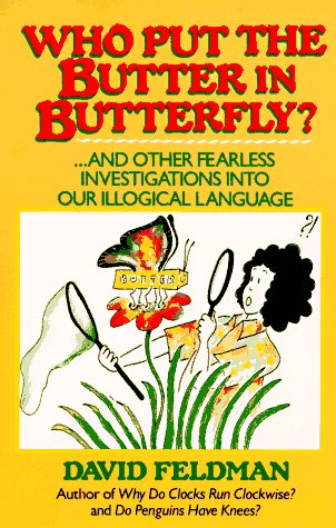 Who Put the Butter in Butterfly: And Other Fearless Investigations Into Our Illogical Language 9780060916619