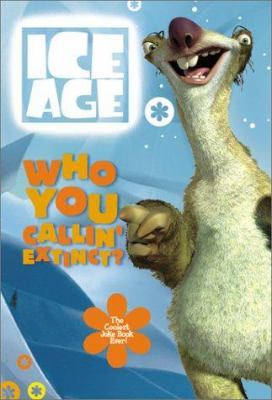 Who You Callin' Extinct?: The Coolest Joke Book Ever!