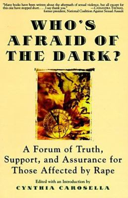Who's Afraid of the Dark?: A Forum of Truth, Support, and Assurance for Those Affected by Rape