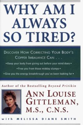 Why Am I Always So Tired?: Discover How Correcting Your Body's Copper Imbalance Can: Keep Your Body from Giving Out Before Your Mind Does, Free Y