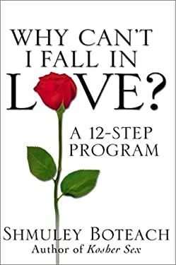 Why Can't I Fall in Love?: A 12-Step Program