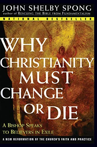 Why Christianity Must Change or Die: A Bishop Speaks to Believers in Exile 9780060675363