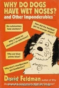 Why Do Dogs Have Wet Noses: And Other Imponderables 9780060921118