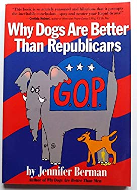 Why Dogs Are Better Than Republicans: And Other Political Animals