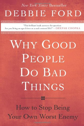 Why Good People Do Bad Things: How to Stop Being Your Own Worst Enemy