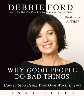 Why Good People Do Bad Things: How to Stop Being Your Own Worst Enemy 9780061452697