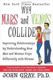 Why Mars & Venus Collide: Improving Relationships by Understanding How Men and Women Cope Differently with Stress 198711