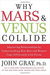 Why Mars and Venus Collide: Improving Relationships by Understanding How Men and Women Cope Differently with Stress 198710