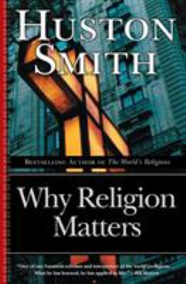 Why Religion Matters: The Fate of the Human Spirit in an Age of Disbelief 9780060671020