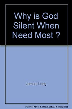 Why is God Silent When We Need Him the Most?