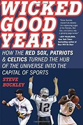 Wicked Good Year: How the Red Sox, Patriots & Celtics Turned the Hub of the Universe Into the Capital of Sports 213558