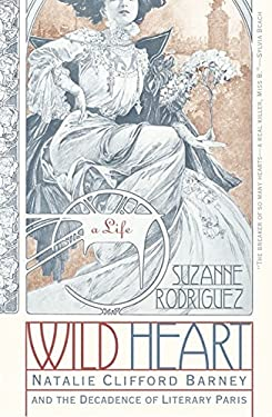 Wild Heart: A Life: Natalie Clifford Barney and the Decadence of Literary Paris 9780060937805