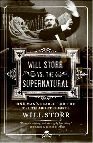 Will Storr Vs. the Supernatural: One Man's Search for the Truth about Ghosts