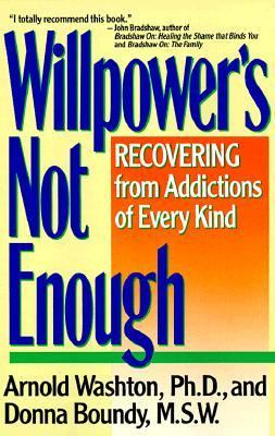 Willpower Is Not Enough: Understanding and Overcoming Addiction and Compulsion 9780060919696