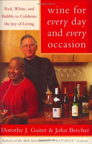 Wine for Every Day and Every Occasion: Red, White, and Bubbly to Celebrate the Joy of Living