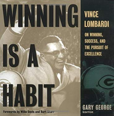 Winning Is a Habit: Vince Lombardi on Winning, Success, and the Pursuit of Excellence