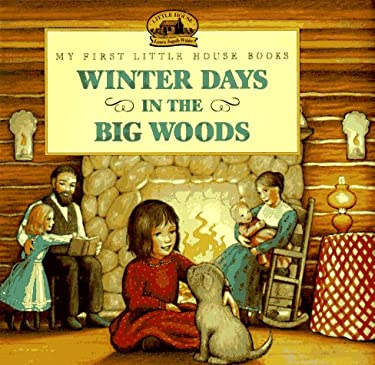 Winter Days in the Big Woods: Adapted from the Little House Books by Laura Ingalls Wilder