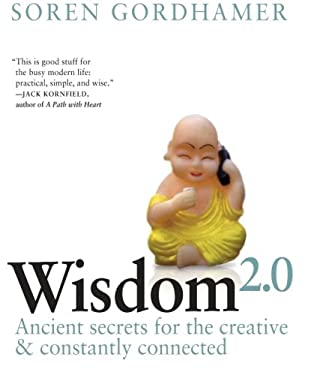 Wisdom 2.0: Ancient Secrets for the Creative and Constantly Connected 9780061651519