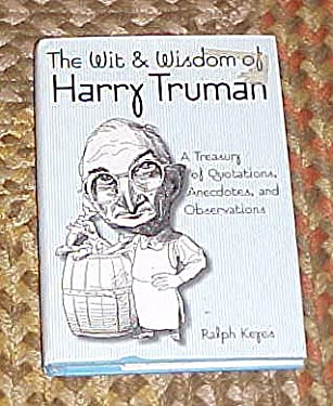 Wit and Wisdom of Harry Truman: A Treasury of More Than 1000 Quotations and Anecdotes