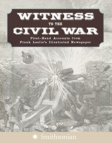 Witness to the Civil War: First-Hand Accounts from Frank Leslie's Illustrated Newspaper