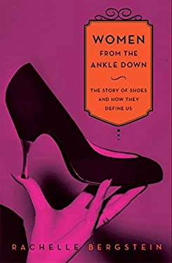 Women from the Ankle Down: The Story of Shoes and How They Define Us 9780061969614