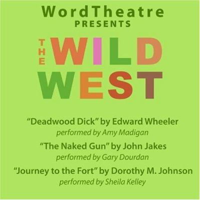 WordTheatre Presents the Wild West: Deadwood Dick/The Naked Gun/Journey to the Fort