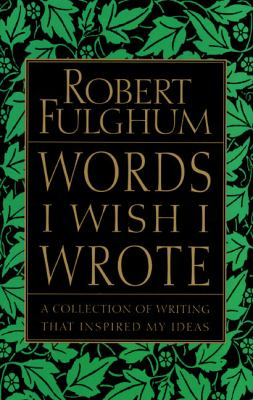 Words I Wish I Wrote: A Collection of Writing That Inspired My Ideas 9780060932220