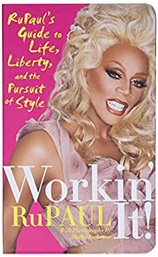Workin' It!: Rupaul's Guide to Life, Liberty, and the Pursuit of Style 9780061985836