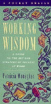 Working Wisdom: A Guide to the Art and Strategy of Success at Work