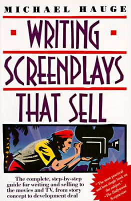Writing Screenplays That Sell: The Complete, Step-By-Step Guide for Writing and Selling to 9780062725004
