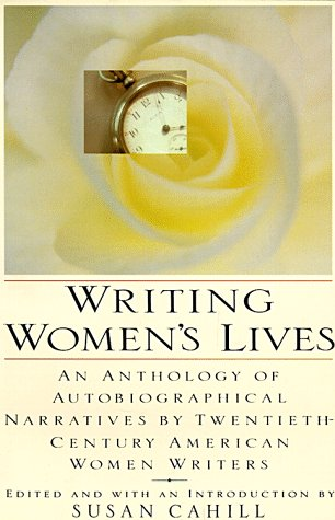 Writing Women's Lives: An Anthology of Autobiographical Narratives by Twentieth-Century Women Writers